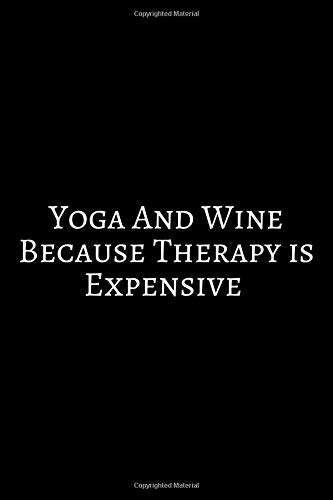 Yoga And Wine Because Therapy Is Expensive: Gifts for Wine Lovers. Lined Journal Notebook To Write In.