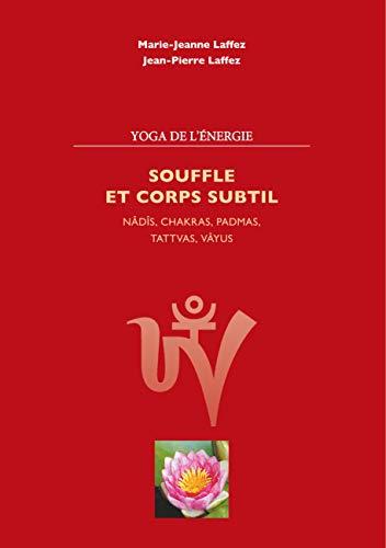 Souffle et corps subtil: Nâdis, chakras, padmas, tattvas, vayus