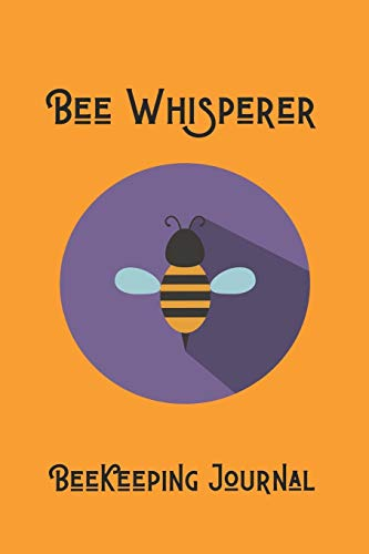 Bee Whisperer: Beekeeping Journal-Track Your Beekeeping Activities, 120 Pages(6'x9') Matte Cover Finish