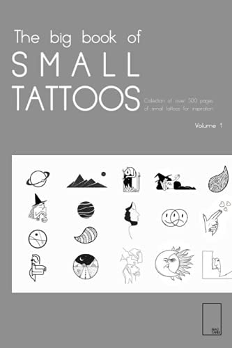 The BigBook Of Small Tattoos Vol 1: A Collection of over 500 Small modern tatttoos for men and women