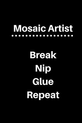 Mosaic Artist Break Nip Glue Repeat: 5 x 5 Graph Paper and Lined Paper Drawing Sketch Journal - Made Especially for Mosaic Artist. 120 pages 6 x 9 Diary Notebook