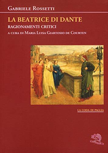La Beatrice di Dante. Ragionamenti critici