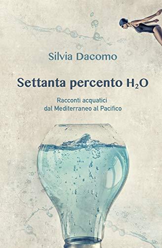 Settanta percento H2O: Racconti acquatici dal Mediterraneo al Pacifico