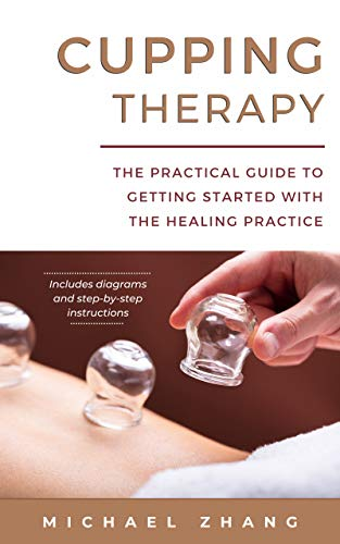 Cupping Therapy: The Practical Guide to Getting Started with the Healing Practice (English Edition)