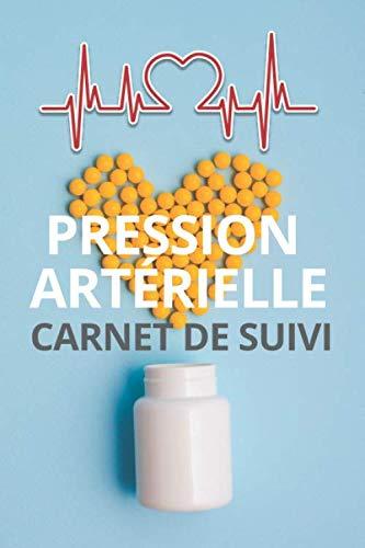 PRESSION ARTÉRIELLE CARNET DE SUIVI: un carnet de suivi nécessaire pour suivre votre glycémie, pression artérielle quotidiennement, très important pour votre santé et pour garder la ligne.