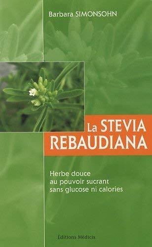 La stevia rebaudiana : Herbe douce au pouvoir sucrant sans glucose ni calories