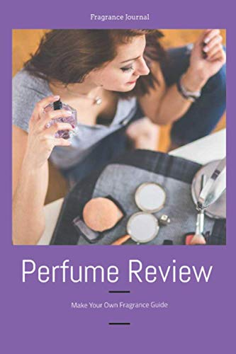 Fragrance Journal Perfume Review Make Your Own Fragrance Guide: Fragrance and Perfume Collection Log Review Aromatherapy Scents Cologne Essential Oils Eau De Toilette Pheromone