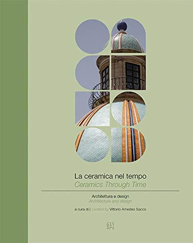 La ceramica nel tempo. Architettura e design-Ceramics through time. Architecture and design. Ediz. bilingue