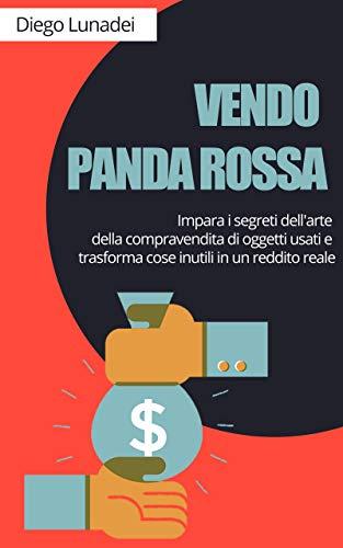 Vendo Panda Rossa: Impara i segreti dell'arte della compravendita di oggetti usati e trasforma cose inutili in un reddito reale