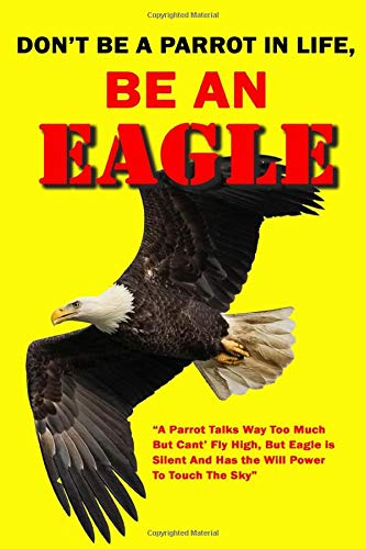 Don't Be A Parrot In Life, Be An Eagle: Notebook Wild Animal Journal to Take Notes Inspirational Motivational Quote Ideal Gift for Kids and Adults size 6' x 9' 120 lined pages