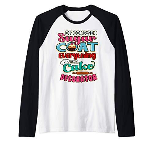 Of Course I Sugar Coat Everything Pastry Chef Cake Decorator Maglia con Maniche Raglan