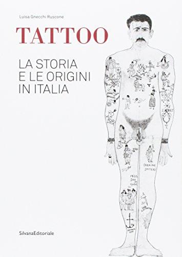 Tattoo. La storia e le origini in Italia. Catalogo della mostra. Ediz. a colori