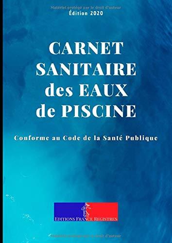 Carnet Sanitaire des Eaux de Piscine: A4 118 pages | Conforme au Code de la Santé Publique | Entretien et Suivi de la Qualité de l'Eau des Bassins pour Une Année | Couverture Eau Bleue
