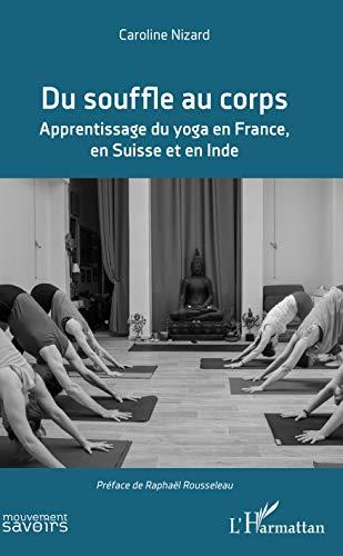 Du souffle au corps: Apprentissage du yoga en France, en Suisse et en Inde (Mouvements des Savoirs) (French Edition)