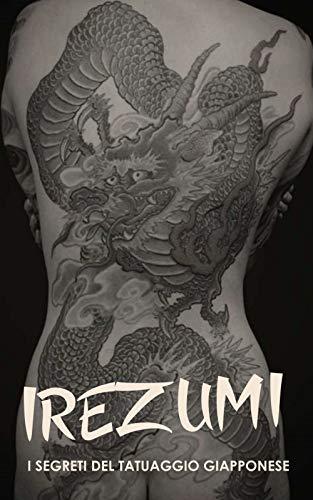 IREZUMI I Segreti del Tatuaggio Giapponese: Storia, Tecnica, Yakuza, Bushido e Significati Tatuaggi
