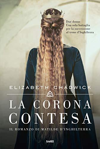 La corona contesa: Il romanzo di Matilde d'Inghilterra
