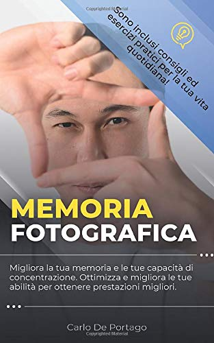 Memoria fotografica: Migliora la tua memoria e le tue capacità di concentrazione. Ottimizza le tue abilità per ottenere prestazioni migliori.