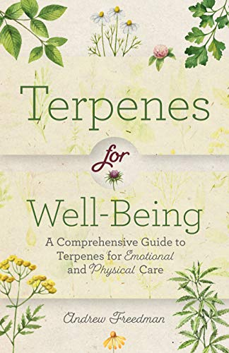 Terpenes for Well-being: A Comprehensive Guide to Terpenes for Emotional and Physical Self Care: A Comprehensive Guide toBotanical Aromasfor ... (Natural Herbal Remedies Aromatherapy Guide)