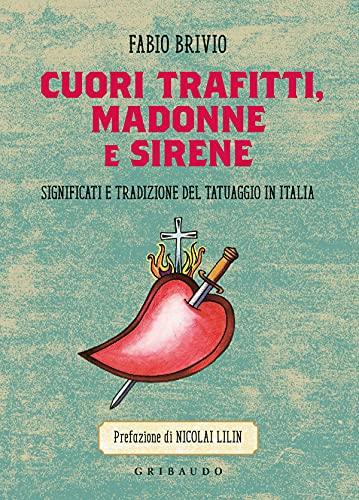 Cuori trafitti, Madonne e sirene. Significati e tradizione del tatuaggio in Italia