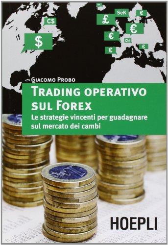 Trading operativo sul Forex. Le strategie vincenti per guadagnare sul mercato dei cambi