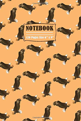 Notebook: Notebook Wild Eagle Flying Animal Pattern Journal to Take Notes Ideal Gift for Kids and Adults size 6' x 9' 120 lined pages