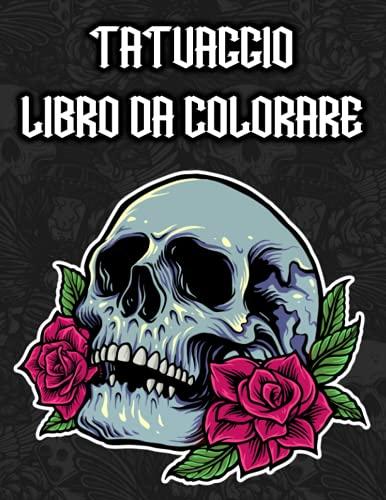 Tatuaggio Libro da Colorare: per Adulti, Donne - con Teschi, Rose, Cuori...