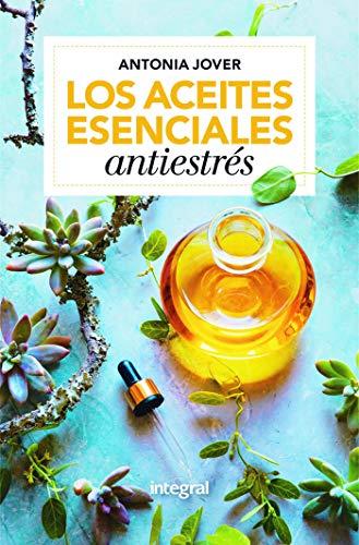 Los aceites esenciales antiestrés: Soluciones fáciles para tu bienestar (SALUD) (Spanish Edition)