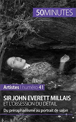 Sir John Everett Millais et l'obsession du détail: Du préraphaélisme au portrait de salon (Artistes t. 41) (French Edition)
