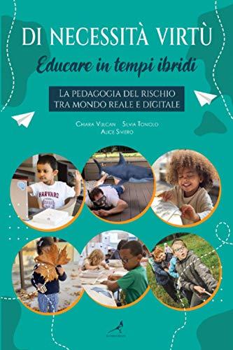 Di necessità virtù: educare in tempi ibridi: La pedagogia del rischio tra mondo reale e digitale