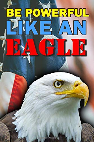 Be Powerful Like An Eagle: Notebook Wild Animal Journal to Take Notes Motivational Quote Ideal Gift for Kids and Adults size 6' x 9' 120 lined pages