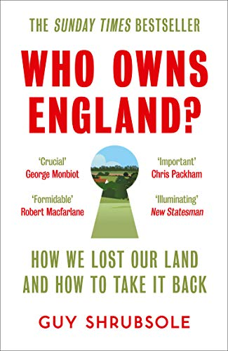 Who Owns England?: How We Lost Our Green and Pleasant Land, and How to Take It Back (English Edition)