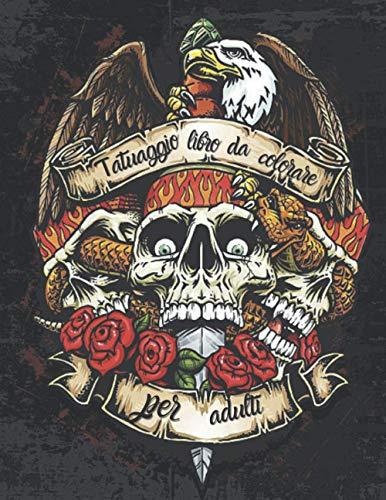 Tatuaggio: libro da colorare per adulti: Bellissimi disegni di tatuaggi moderni come teschi, cuori, rose e altro!