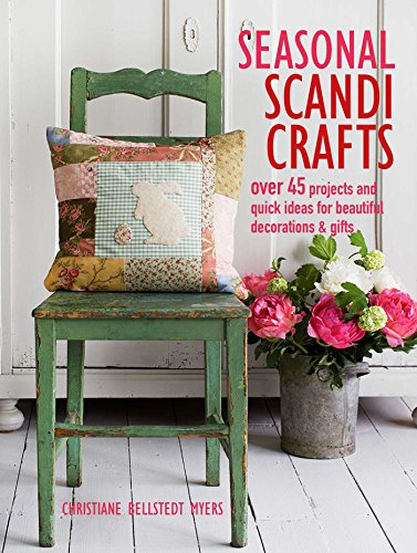Seasonal Scandi Crafts: Over 45 Projects and Quick Ideas for Beautiful Decorations & Gifts
