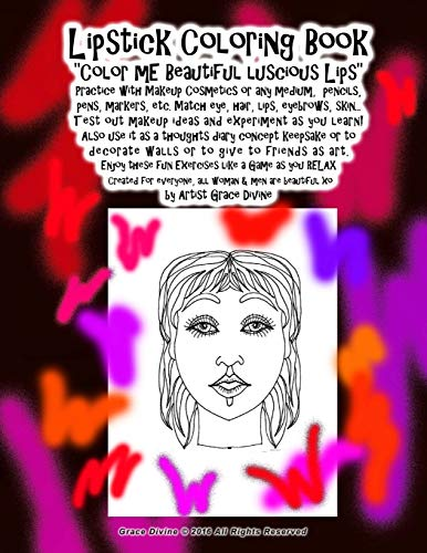 Lipstick Coloring Book 'Color mE Beautiful luscious Lips' Practice with Makeup Cosmetics or any medium, pencils, pens, markers, etc. Match eye, ... men are beautiful xo by Artist Grace Divine