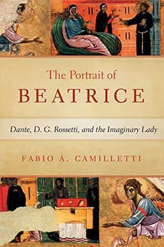 Portrait of Beatrice: Dante, D. G. Rossetti, and the Imaginary Lady (William and Katherine Devers Series in Dante and Medieval Italian Literature) (English Edition)