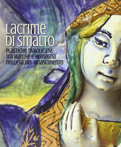 Lacrime di smalto. Plastiche maiolicate tra Marche e Romagna nell'età del Rinascimento