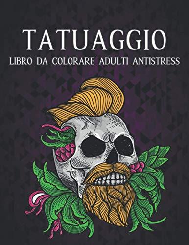 Tatuaggio Libro da Colorare Adulti Antistress: Libro da colorare per alleviare lo stress 50 tatuaggi su un lato Regalo per gli amanti dei tatuaggi ... da colorare per adulti Alleviare lo stress