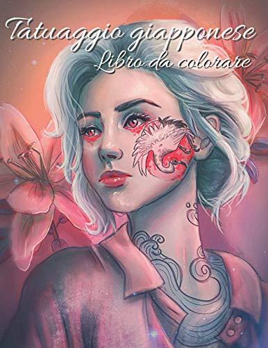 Tatuaggio giapponese: Libro da colorare: Raccolta di pagine da colorare per adulti e adolescenti Disegni di tatuaggi giapponesi per ore di divertimento e molto altro!