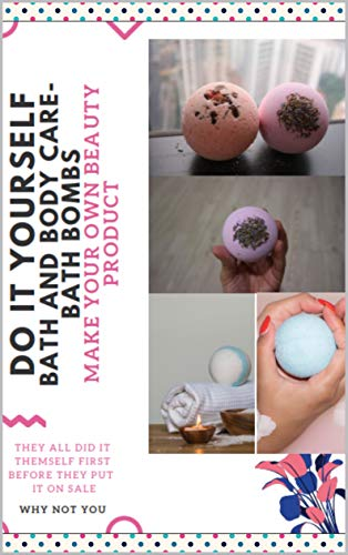 DO IT YOURSELF BATH AND BODY CARE - BATH BOMBS: LUXURY BATH BEAUTY PRODUCTS (English Edition)