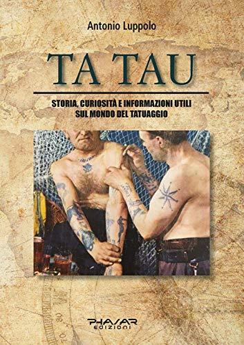 Tatau. Storia, curiosità e informazioni utili sul mondo del tatuaggio