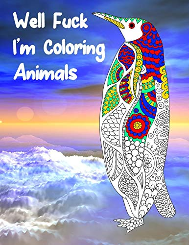 Well Fuck I'm Coloring Animals: Mandala Adult Swear Word Coloring Book For Fun, Relaxation, And Stress Relief