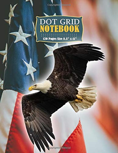 Dot Grid Notebook: Notebook Wild Animal Flying Eagle with American Flag Dotted Grid Journal to Take Notes Graphing Pad For Tracking Planning Organizing size 8.5' x 11' inches