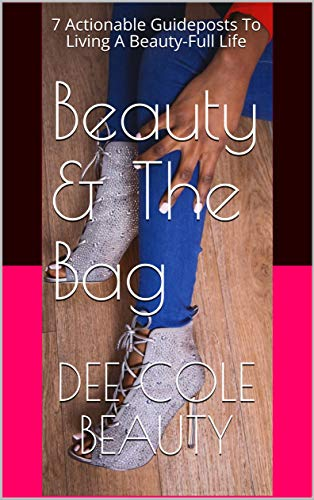Beauty & The Bag: 7 Actionable Guideposts To Living A Beauty-Full Life (English Edition)