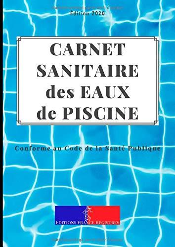 Carnet Sanitaire des Eaux de Piscine: A4 118 pages | Conforme au Code de la Santé Publique | Entretien et Suivi de la Qualité de l'Eau des Bassins pour Une Année | Couverture Fond Piscine