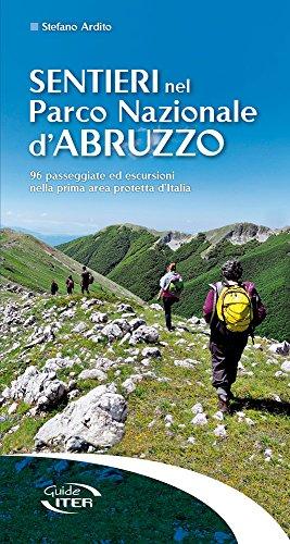 Sentieri nel Parco Nazionale d'Abruzzo. 96 passeggiate ed escursioni nella prima area protetta d'Italia