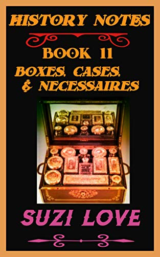 Boxes, Cases, Necessaires: History Notes Book 11 (History Notes Non-Fiction) (English Edition)
