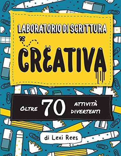 Laboratorio di Scrittura Creativa: Oltre 70 attività divertenti