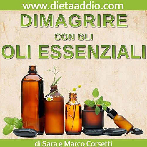 Dimagrire con gli Oli Essenziali: Sistema Detox e Brucia Grassi Potente e Naturale con l'Aromaterapia