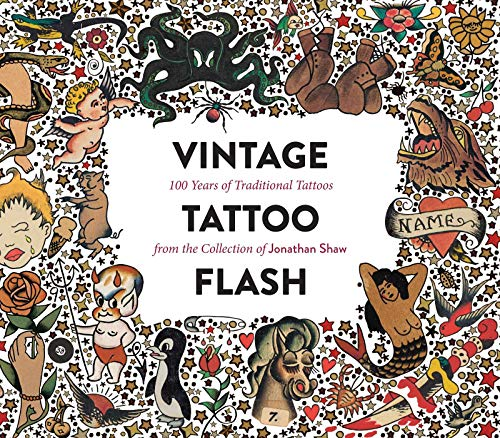 Vintage Tattoo Flash: 100 Years of Traditional Tattoos from the Collection of Jonathan Shaw [Lingua inglese]: From the Hundred-Year Collection of Jonathan Shaw
