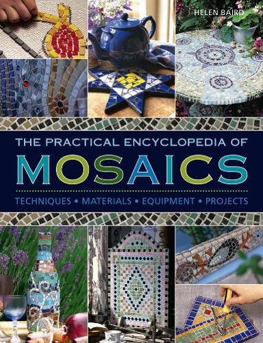 The Practical Encyclopedia of Mosaics: Techniques, Materials, Equipment, Projects